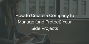 How to Create a Company to Manage (and Protect) Your Side Projects 1