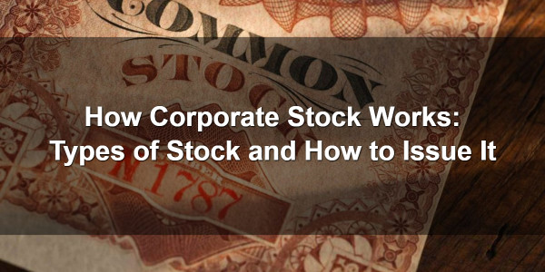 How Corporate Stock Works: Types of Stock and How to Issue It 1