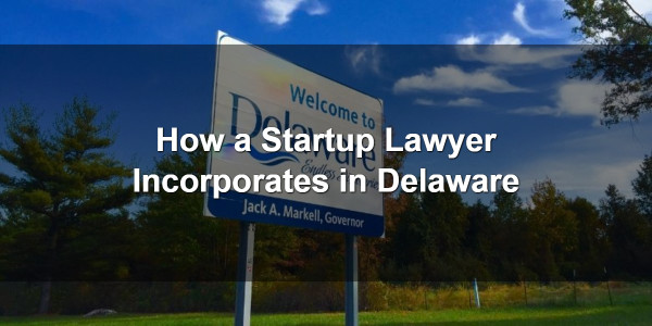 How a Startup Lawyer Incorporates in Delaware 1