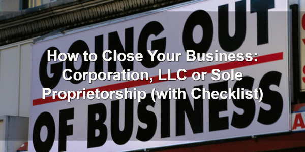 How to Close Your Business: Corporation, LLC or Sole Proprietorship (with Checklist) 1