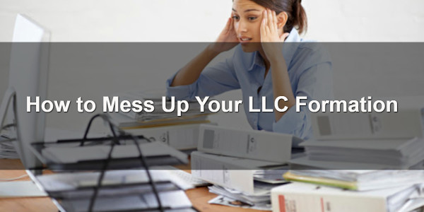 How to Mess Up Your LLC Formation 1