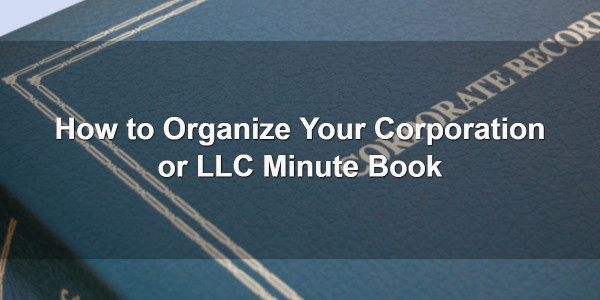 How to Organize Your Corporation or LLC Minute Book 1