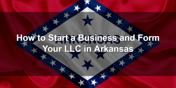 How to Start a Business and Form Your LLC in Arkansas 1