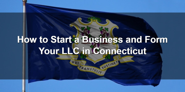 How to Start a Business and Form Your LLC in Connecticut 1