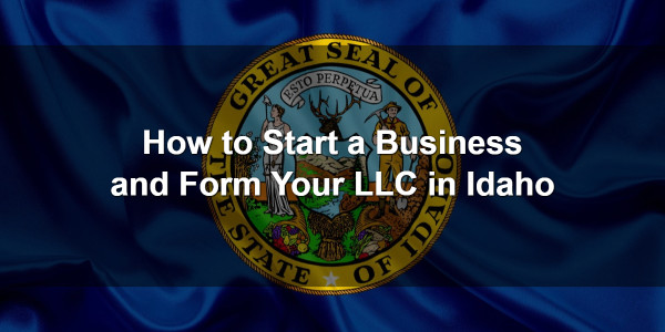 How to Start a Business and Form Your LLC in Idaho 1