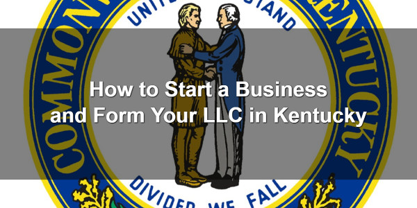 How to Start a Business and Form Your LLC in Kentucky 1