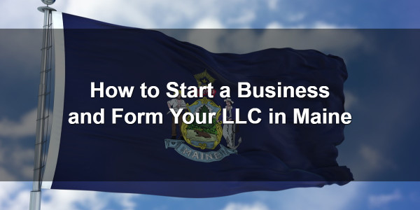 How to Start a Business and Form Your LLC in Maine 1