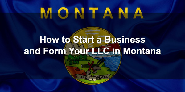How to Start a Business and Form Your LLC in Montana 1