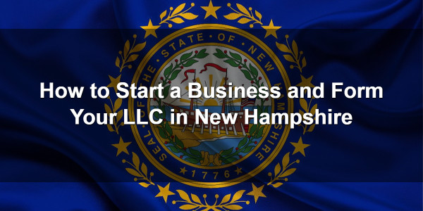How to Start a Business and Form Your LLC in New Hampshire 1