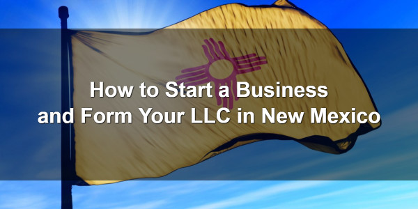 How to Start a Business and Form Your LLC in New Mexico 1