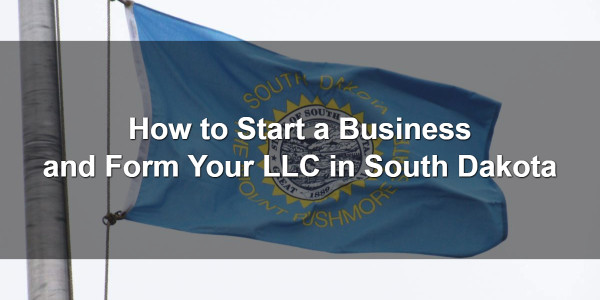 How to Start a Business and Form Your LLC in South Dakota 1