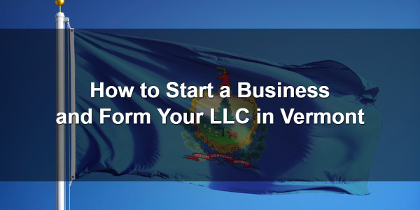 How to Start a Business and Form Your LLC in Vermont 1