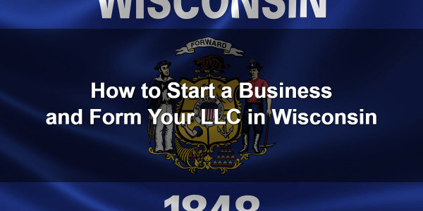 How to Start a Business and Form Your LLC in Wisconsin 1