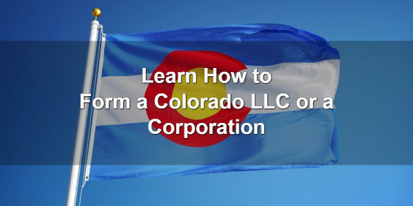 Learn How to Form a Colorado LLC or a Corporation 1