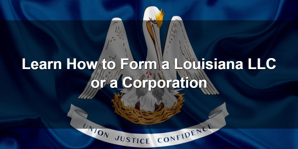 Learn How to Form a Louisiana LLC or a Corporation 1