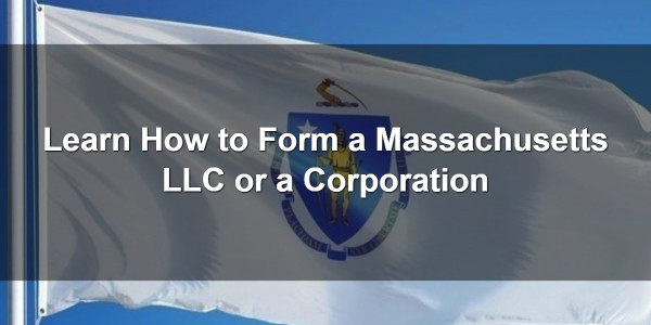 Learn How to Form a Massachusetts LLC or a Corporation 1