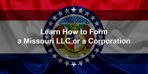 Learn How to Form a Missouri LLC or a Corporation 1