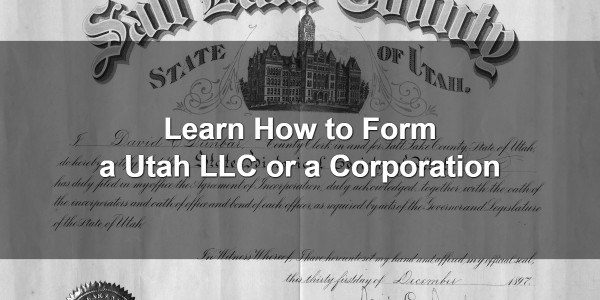 Learn How to Form a Utah LLC or a Corporation 1