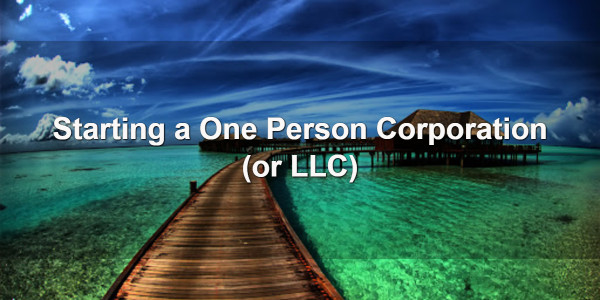 Starting a One Person Corporation (or LLC) 1
