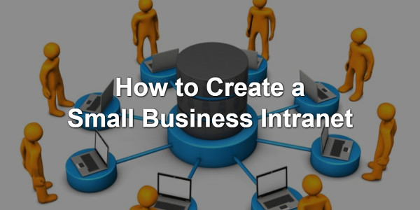 How to Create a Small Business Intranet 1