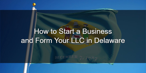 How to Start a Business and Form Your LLC in Delaware 1