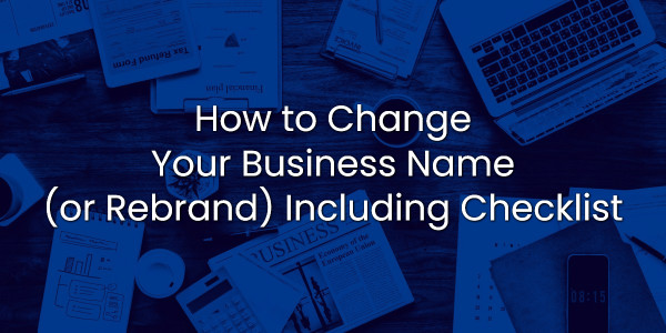 How to Change Your Business Name (or Rebrand) including Checklist 1