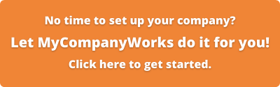 No time to set up your company? Let MyCompanyWorks do it for you! Click here to get started.