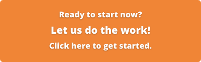 Ready to start now? Let us do the work! Click here to get started.