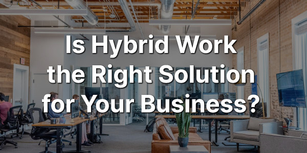 Is Hybrid Work the Right Solution for Your Business? 1